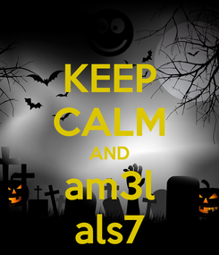 Poster: KEEP CALM AND am3l als7