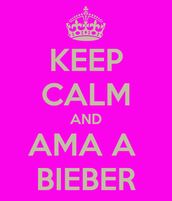 Poster: KEEP CALM AND AMA A  BIEBER