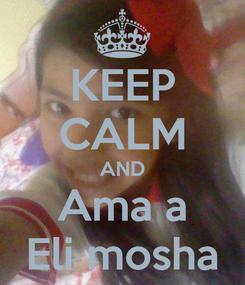 Poster: KEEP CALM AND Ama a Eli mosha