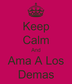 Poster: Keep Calm And Ama A Los Demas