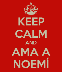 Poster: KEEP CALM AND AMA A NOEMÍ
