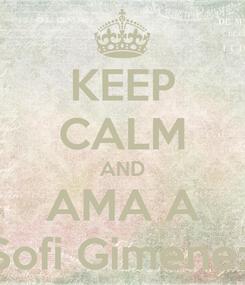 Poster: KEEP CALM AND AMA A Sofi Gimenez