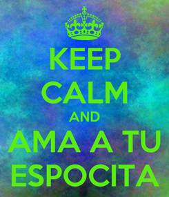Poster: KEEP CALM AND AMA A TU ESPOCITA