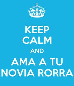 Poster: KEEP CALM AND AMA A TU NOVIA RORRA