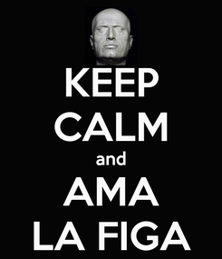 Poster: KEEP CALM and AMA LA FIGA
