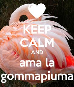 Poster: KEEP CALM AND ama la gommapiuma