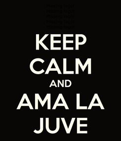 Poster: KEEP CALM AND AMA LA JUVE