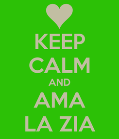 Poster: KEEP CALM AND AMA LA ZIA