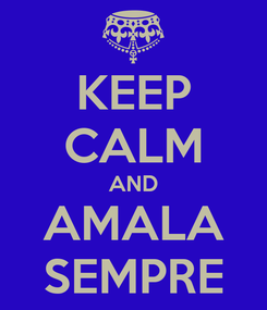 Poster: KEEP CALM AND AMALA SEMPRE