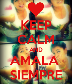 Poster: KEEP CALM AND AMALA  SIEMPRE