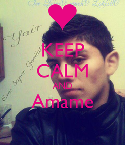 Poster: KEEP CALM AND Amame