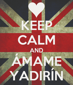 Poster: KEEP CALM AND ÁMAME YADIRÍN