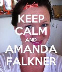 Poster: KEEP CALM AND AMANDA FALKNER