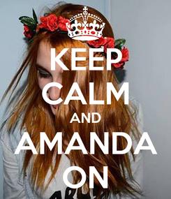 Poster: KEEP CALM AND AMANDA ON