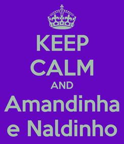 Poster: KEEP CALM AND Amandinha e Naldinho