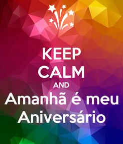 Poster: KEEP CALM AND Amanhã é meu Aniversário