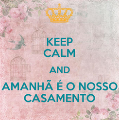 Poster: KEEP CALM AND AMANHÃ É O NOSSO CASAMENTO