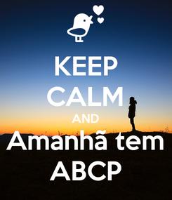 Poster: KEEP CALM AND Amanhã tem ABCP