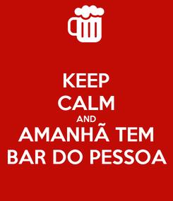 Poster: KEEP CALM AND AMANHÃ TEM BAR DO PESSOA