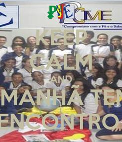 Poster: KEEP CALM AND AMANHÃ TEM  ENCONTRO