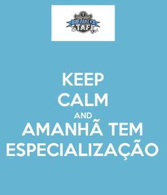 Poster: KEEP CALM AND AMANHÃ TEM ESPECIALIZAÇÃO