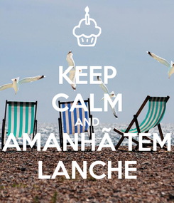 Poster: KEEP CALM AND AMANHÃ TEM LANCHE