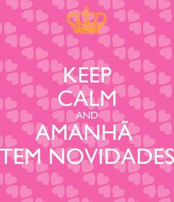 Poster: KEEP CALM AND AMANHÃ  TEM NOVIDADES