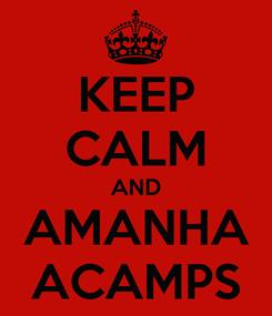 Poster: KEEP CALM AND AMANHA ACAMPS