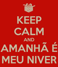 Poster: KEEP CALM AND AMANHÃ É MEU NIVER
