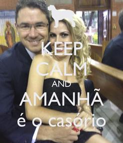 Poster: KEEP CALM AND AMANHÃ é o casório