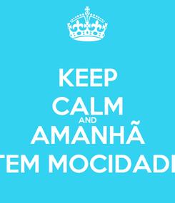 Poster: KEEP CALM AND AMANHÃ TEM MOCIDADE