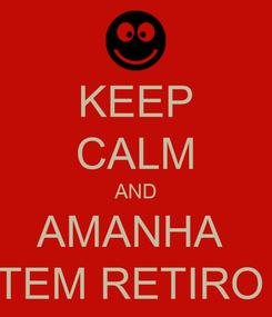 Poster: KEEP CALM AND AMANHA  TEM RETIRO
