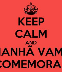 Poster: KEEP CALM AND AMANHÃ VAMOS COMEMORAR