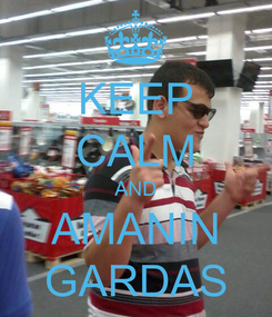 Poster: KEEP CALM AND AMANIN GARDAS