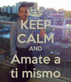 Poster: KEEP CALM AND Amate a ti mismo