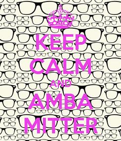 Poster: KEEP CALM AND AMBA MITTER