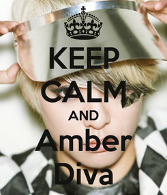 Poster: KEEP CALM AND Amber Diva