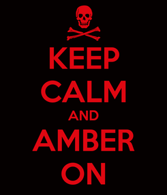 Poster: KEEP CALM AND AMBER ON