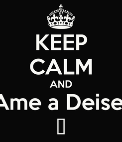 Poster: KEEP CALM AND Ame a Deise  ♥