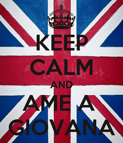 Poster: KEEP CALM AND AME A  GIOVANA