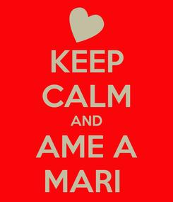 Poster: KEEP CALM AND AME A MARI