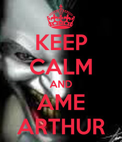 Poster: KEEP CALM AND AME ARTHUR