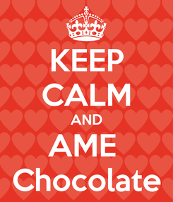 Poster: KEEP CALM AND AME  Chocolate