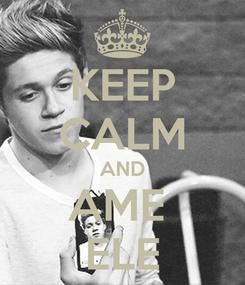 Poster: KEEP CALM AND AME  ELE