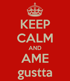 Poster: KEEP CALM AND AME gustta