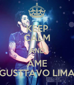 Poster: KEEP CALM AND AME GUSTTAVO LIMA