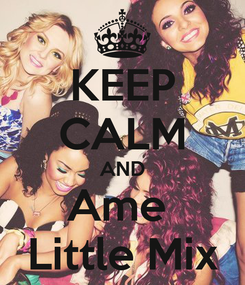 Poster: KEEP CALM AND Ame  Little Mix