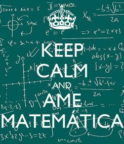 Poster: KEEP CALM AND AME MATEMÁTICA