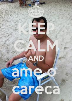 Poster: KEEP CALM AND ame o  careca
