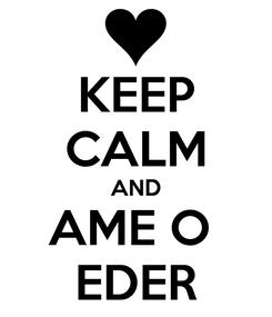Poster: KEEP CALM AND AME O  EDER